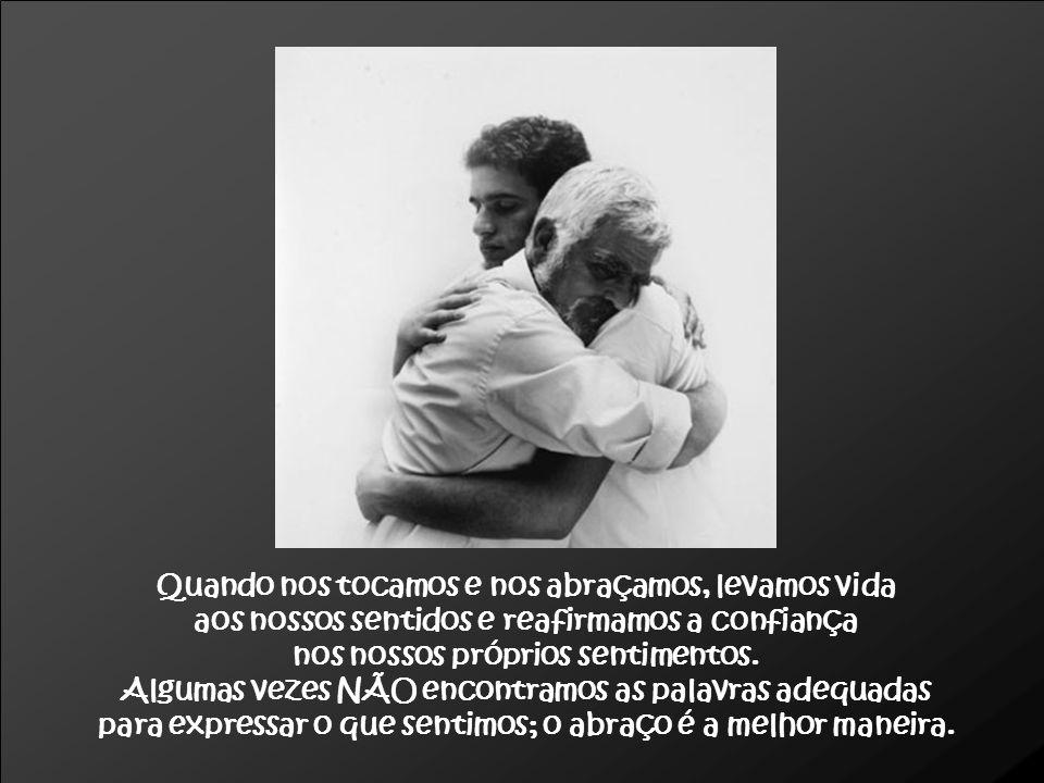 Através do abraço podemos transmitir uma mensagem de reconhecimento do valor e excelência de cada indivíduo.