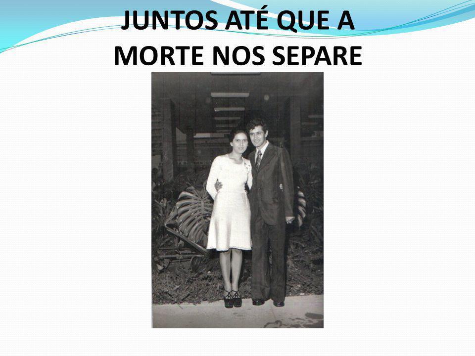 JUNTOS ATÉ QUE A MORTE NOS SEPARE