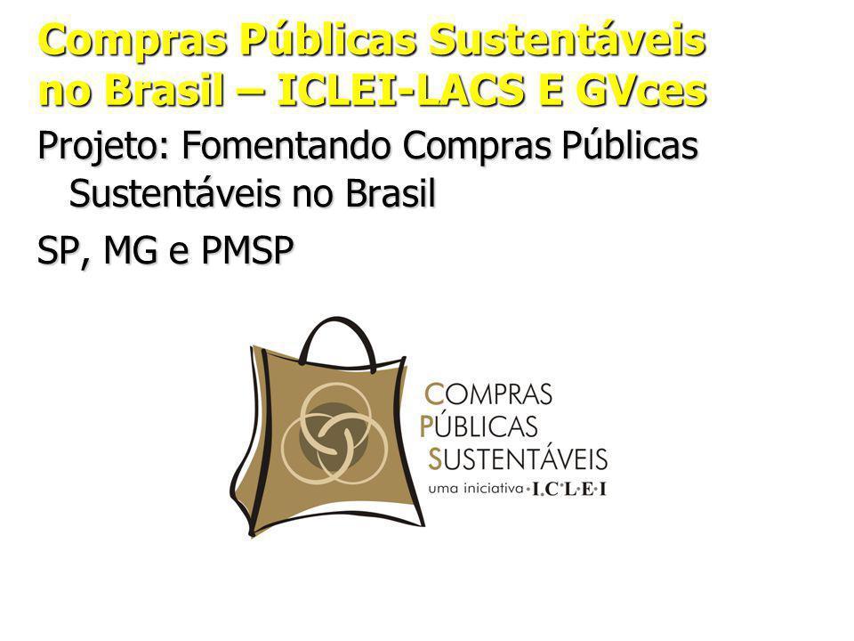 Compras Públicas Sustentáveis no Brasil – ICLEI-LACS E GVces Projeto: Fomentando Compras Públicas Sustentáveis no Brasil SP, MG e PMSP