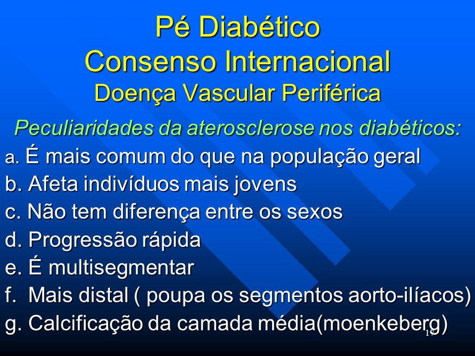 17 Pé Diabético Consenso Internacional Doença Vascular Periférica Peculiaridades da aterosclerose nos diabéticos: a.