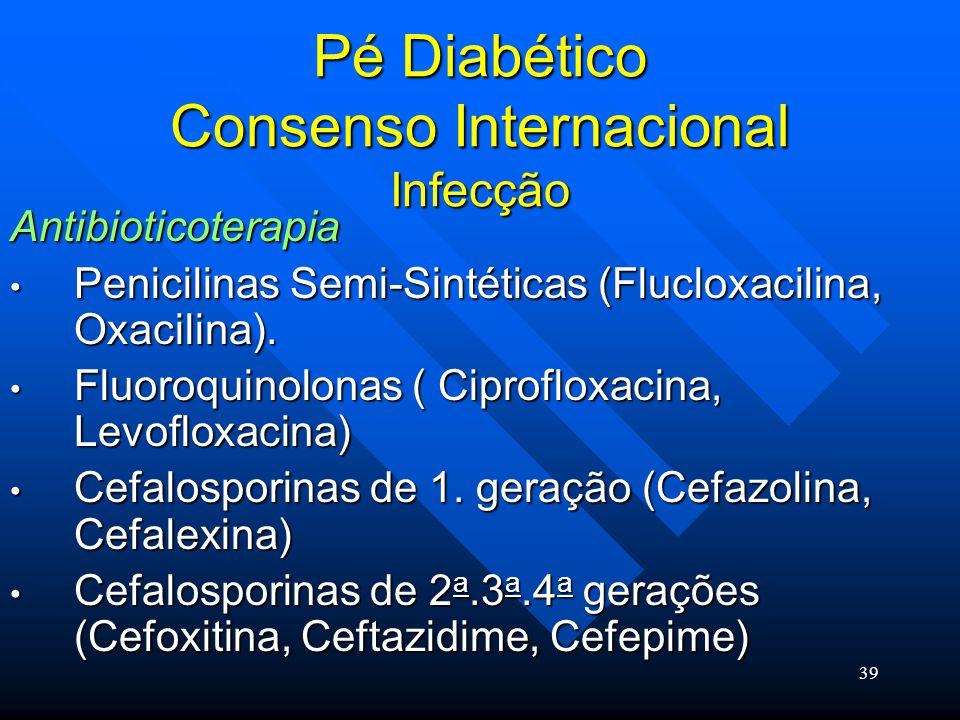 39 Pé Diabético Consenso Internacional Infecção Antibioticoterapia Penicilinas Semi-Sintéticas (Flucloxacilina, Oxacilina).