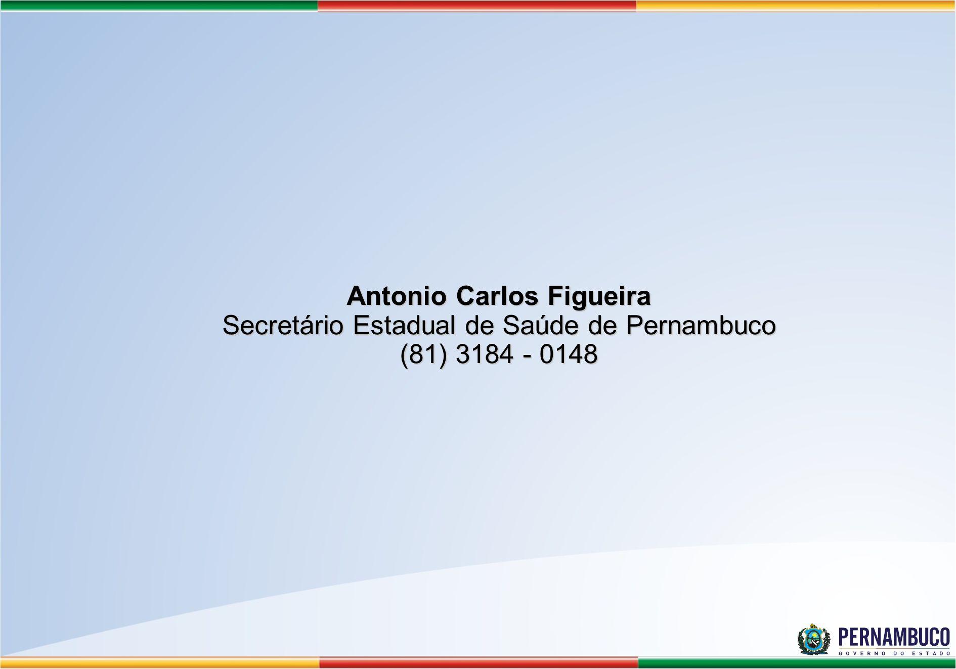 Antonio Carlos Figueira Secretário Estadual de Saúde de Pernambuco (81) 3184 - 0148