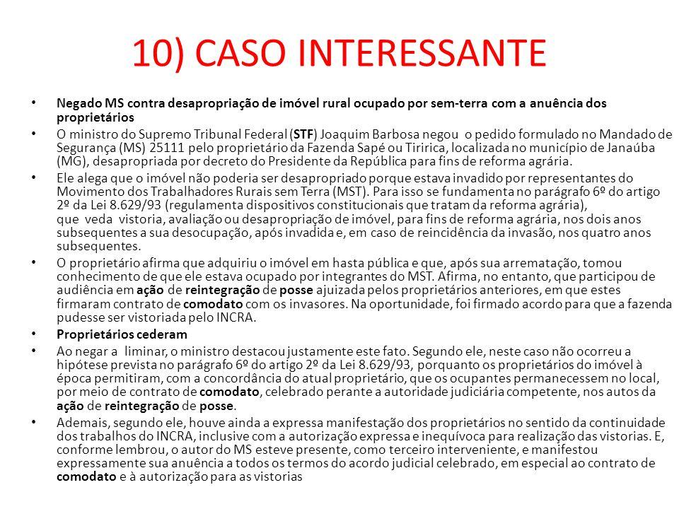 10) CASO INTERESSANTE Negado MS contra desapropriação de imóvel rural ocupado por sem-terra com a anuência dos proprietários O ministro do Supremo Tri
