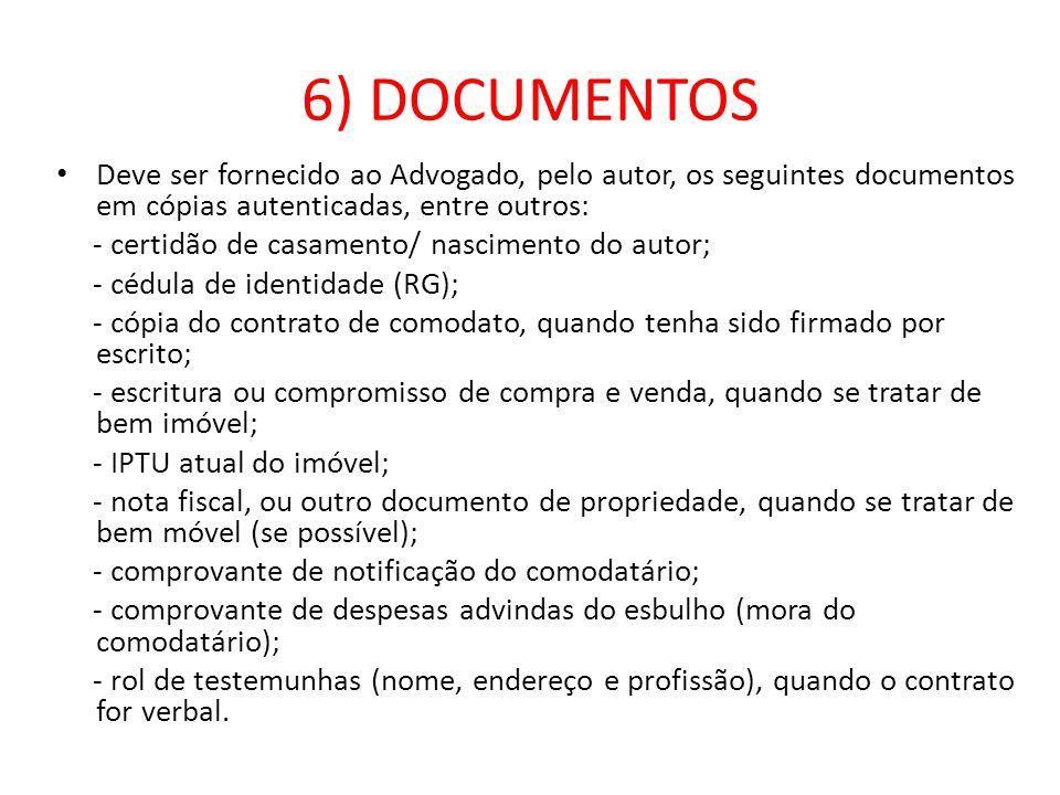6) DOCUMENTOS Deve ser fornecido ao Advogado, pelo autor, os seguintes documentos em cópias autenticadas, entre outros: - certidão de casamento/ nasci