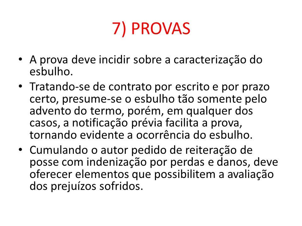 7) PROVAS A prova deve incidir sobre a caracterização do esbulho. Tratando-se de contrato por escrito e por prazo certo, presume-se o esbulho tão some