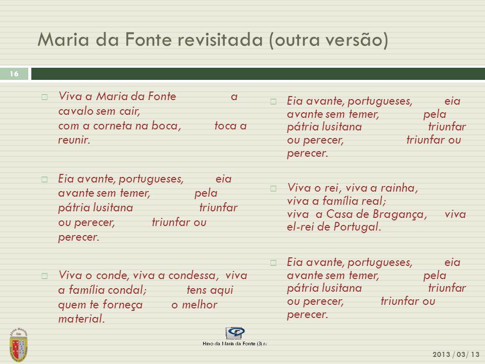 Maria da Fonte revisitada (outra versão) 16 2013 / 03/ 13 Viva a Maria da Fonte a cavalo sem cair, com a corneta na boca, toca a reunir. Eia avante, p