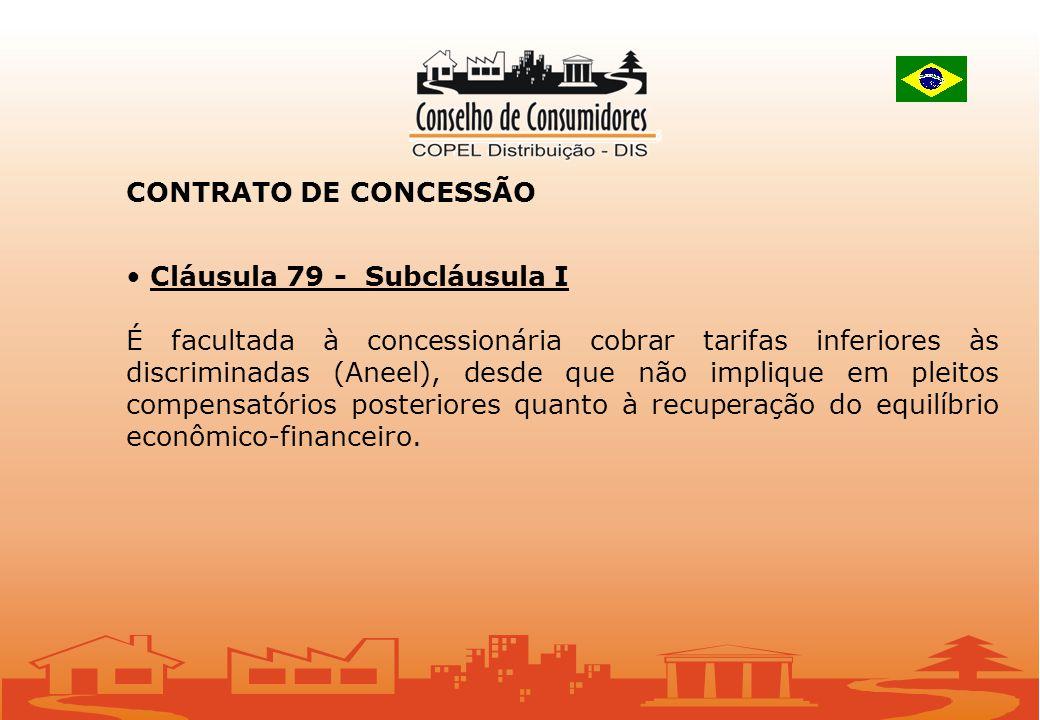CONTRATO DE CONCESSÃO Cláusula 79 - Subcláusula I É facultada à concessionária cobrar tarifas inferiores às discriminadas (Aneel), desde que não implique em pleitos compensatórios posteriores quanto à recuperação do equilíbrio econômico-financeiro.