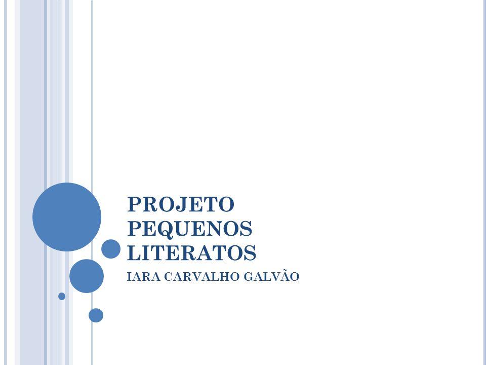 PROJETO PEQUENOS LITERATOS IARA CARVALHO GALVÃO