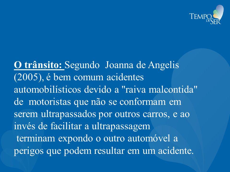O trânsito: Segundo Joanna de Angelis (2005), é bem comum acidentes automobilísticos devido a