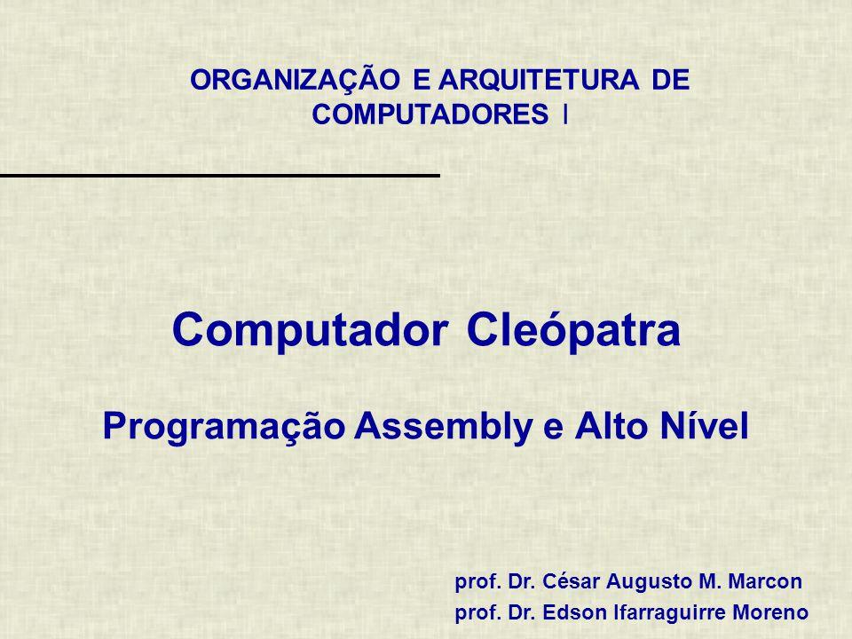 ORGANIZAÇÃO E ARQUITETURA DE COMPUTADORES I prof. Dr. César Augusto M. Marcon prof. Dr. Edson Ifarraguirre Moreno Computador Cleópatra Programação Ass