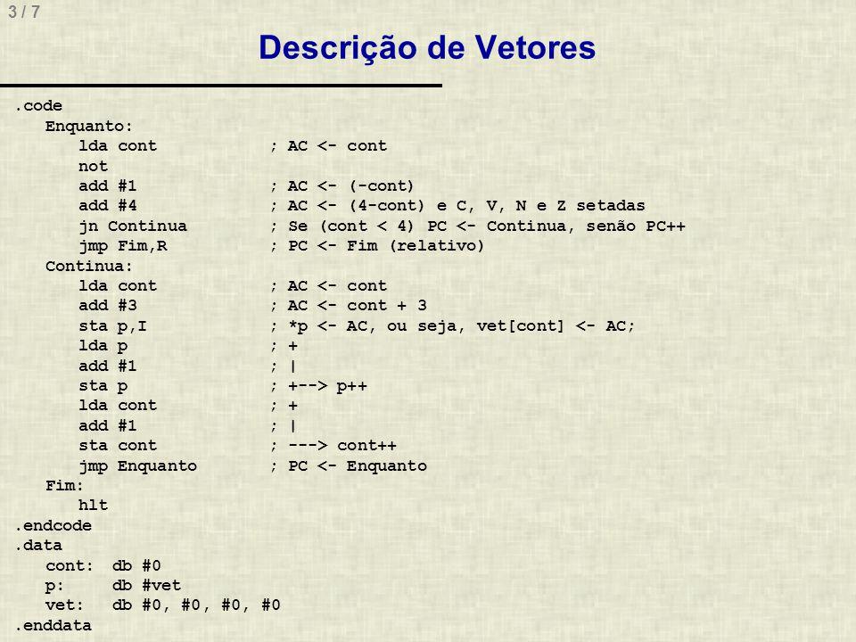 4 / 7 Descrição de Funções Chamadas de função requerem o salvamento do endereço subseqüente ao da chamada, para que este seja recuperado no retorno da função Na Cleópatra, a chamada a função é feita pela instrução JSR ENDEREÇO e o retorno é feito pela instrução RTS Exemplo: Fazer a função maior, que lê o maior de dois valores colocados nas variáveis A e B e retorna o resultado no AC (acumulador) int C, A = 7, B = 13; void main() { C = maior(); } int maior() { if(A > B) return A; return B; }
