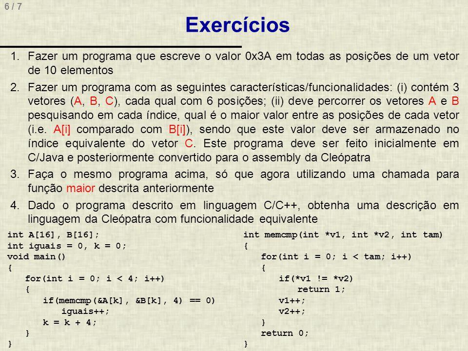 7 / 7.code lda m2 sta n21 lda m1 add #-1 sta m1 loop: lda m1 add #-1 sta m1 lda m2 sta n11 jsr soma16bits lda r1 sta n2 lda r11 sta n21 lda m1 jz fim jmp loop fim: hlt soma16bits: lda n1 add n2 sta r1 jc carry1 volta: lda n11 add n21 sta r11 jc carry jmp fim_soma16 carry: lda r1 add #01h sta r1 fim_soma16: rts carry1: lda #01h sta c jmp volta.endcode.data n1: db #00h n11: db #00h n2: db #00h n21: db #00h c: db #00h r1: db #00h r11: db #00h m1: db #1Fh m2: db #3Fh.enddata 5.Apresente uma descrição equivalente em C/Java para o programa descrito a seguir em linguagem de montagem da Cleópatra Exercícios