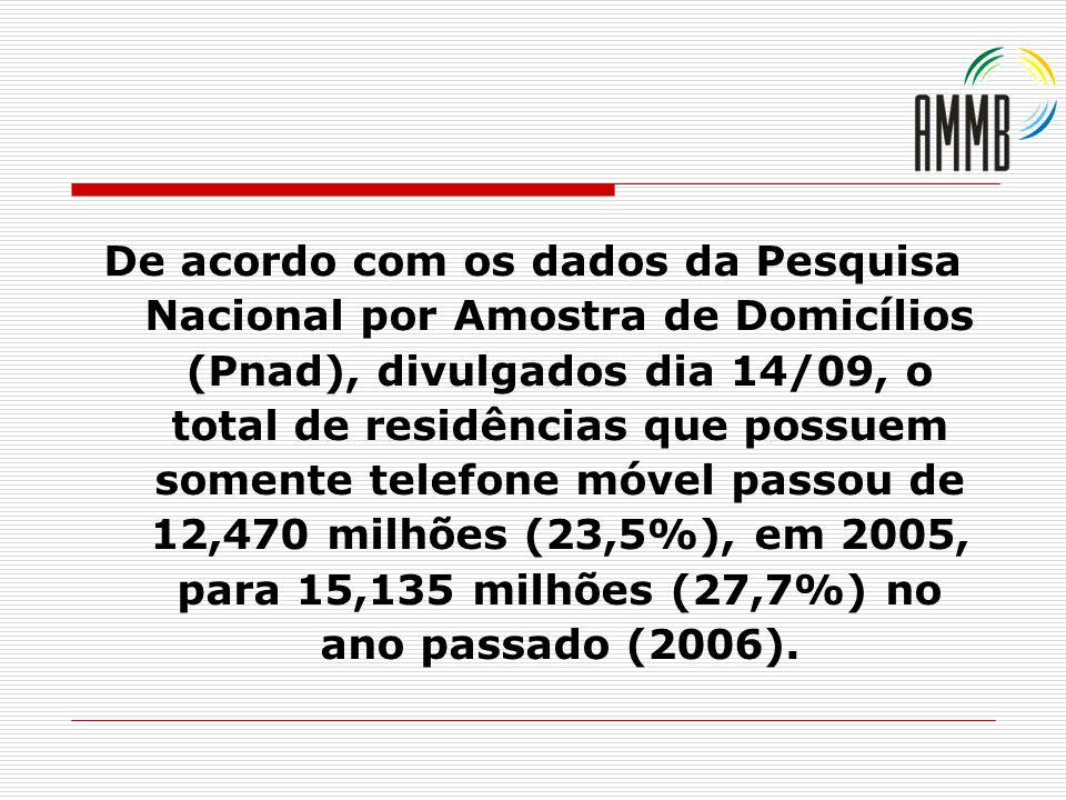 De acordo com os dados da Pesquisa Nacional por Amostra de Domicílios (Pnad), divulgados dia 14/09, o total de residências que possuem somente telefon