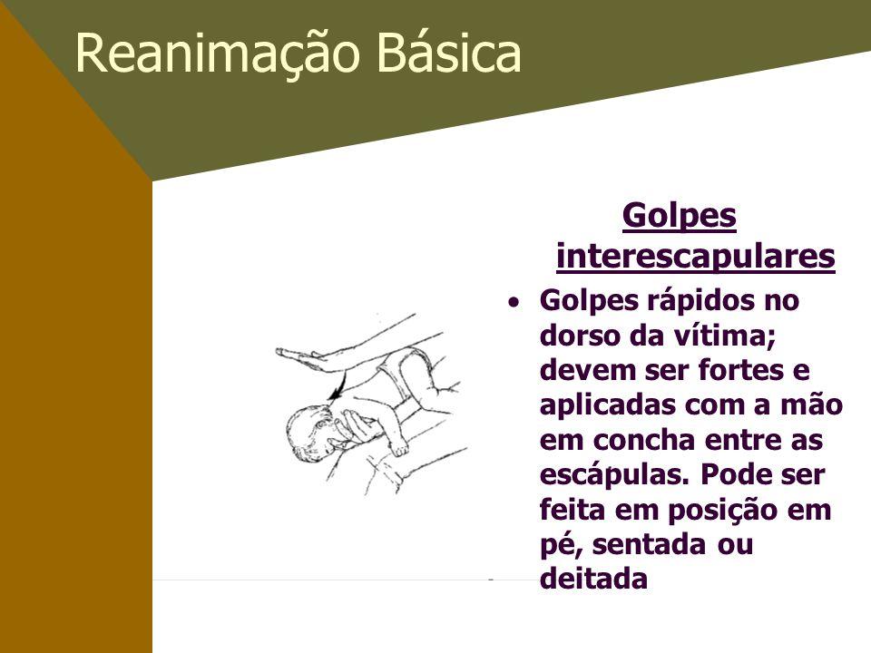 Reanimação Básica Golpes interescapulares Golpes rápidos no dorso da vítima; devem ser fortes e aplicadas com a mão em concha entre as escápulas.
