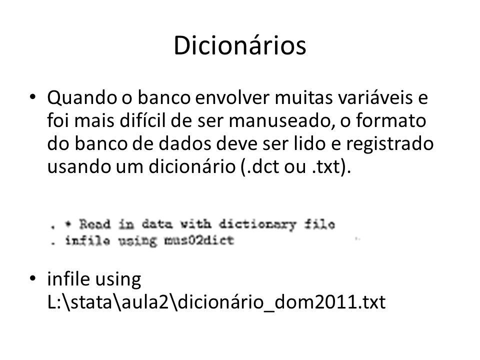Dicionários Quando o banco envolver muitas variáveis e foi mais difícil de ser manuseado, o formato do banco de dados deve ser lido e registrado usand