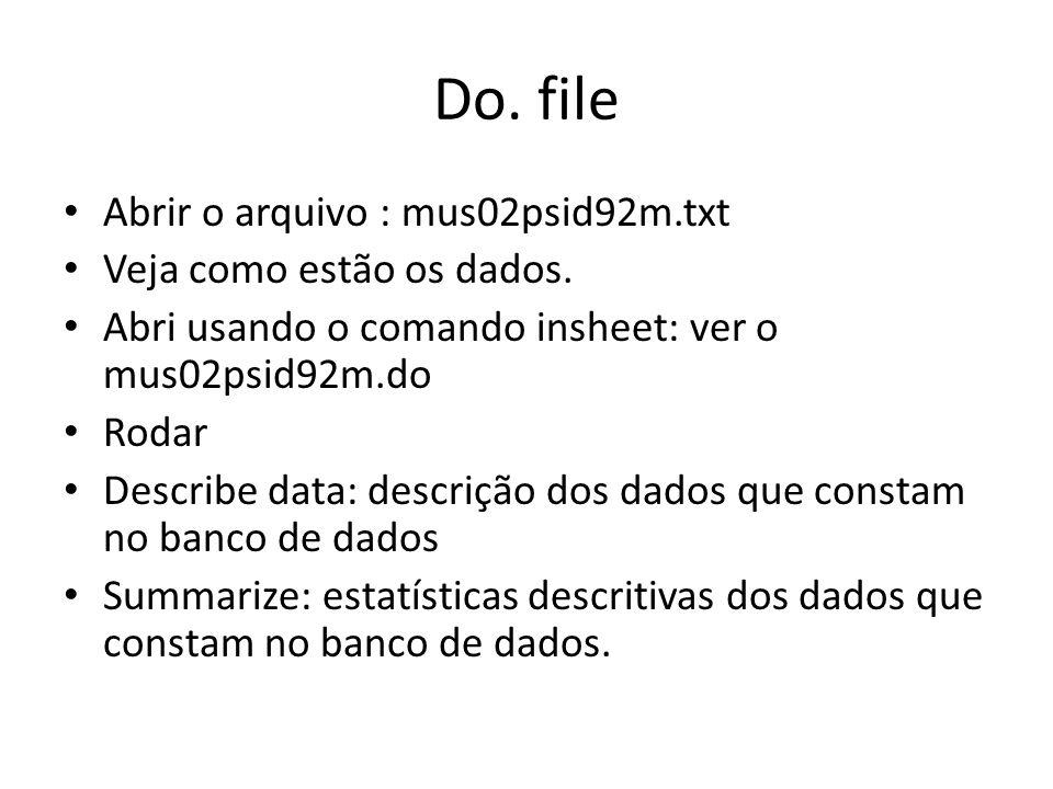 Do. file Abrir o arquivo : mus02psid92m.txt Veja como estão os dados. Abri usando o comando insheet: ver o mus02psid92m.do Rodar Describe data: descri