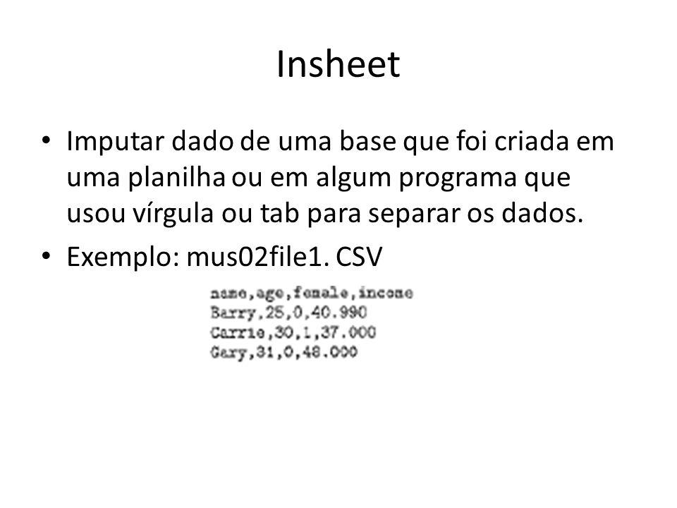 Insheet Imputar dado de uma base que foi criada em uma planilha ou em algum programa que usou vírgula ou tab para separar os dados. Exemplo: mus02file