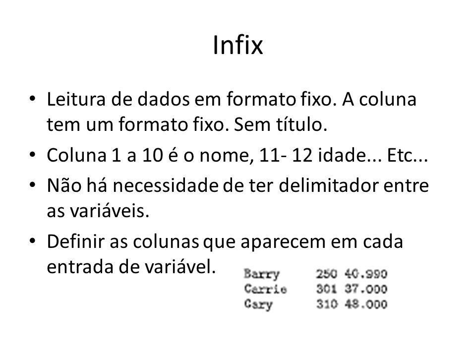 Infix Leitura de dados em formato fixo. A coluna tem um formato fixo. Sem título. Coluna 1 a 10 é o nome, 11- 12 idade... Etc... Não há necessidade de