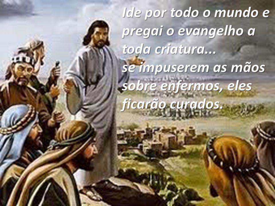 Ide por todo o mundo e pregai o evangelho a toda criatura...