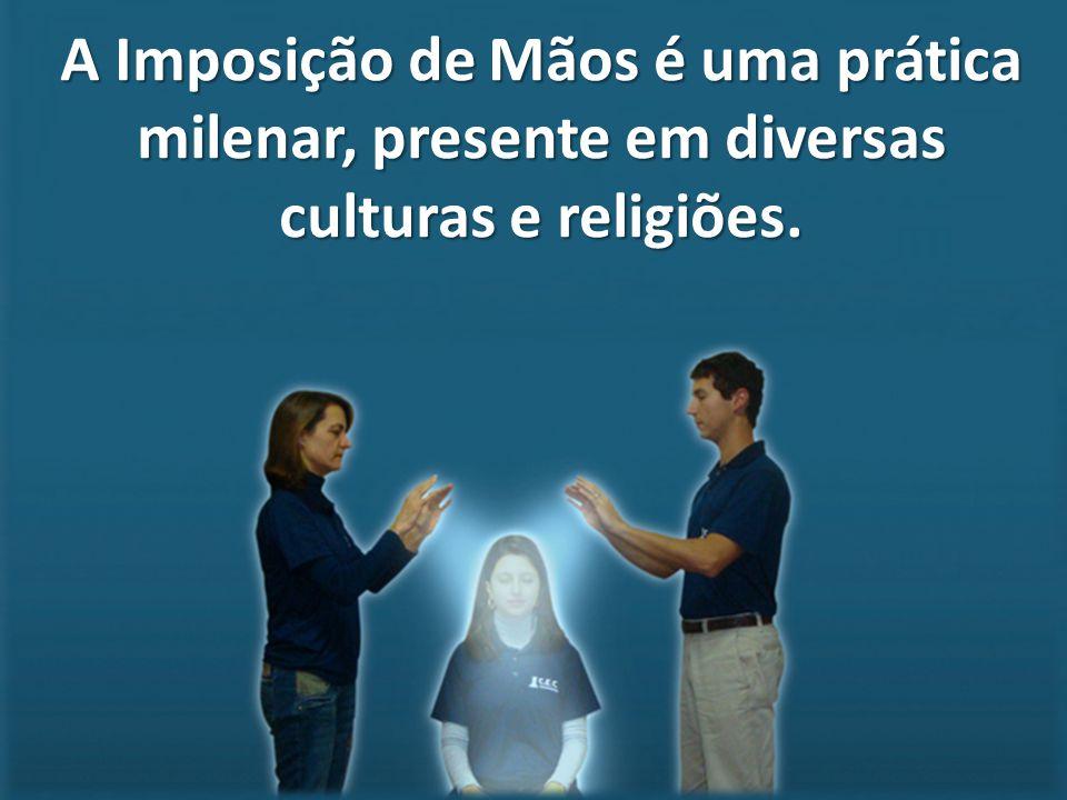 A Imposição de Mãos é uma prática milenar, presente em diversas culturas e religiões.