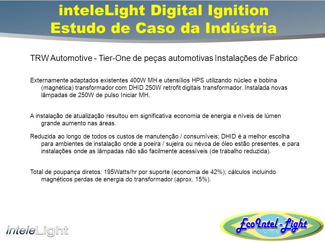 inteleLight Digital Ignition Transformer Estudo de Caso da Indústria TRW Automotive - Antes e Depois Existente Magnetic 400W Transformador / Lâmpada de alta Sódio pressão e lâmpadas de halogéneo Promovido a 250W Digital Transformer E Correspondência de lâmpadas de pulso de início de halogéneo