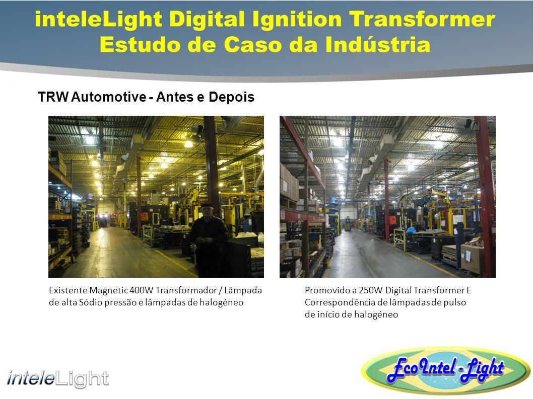 inteleLight Digital Ignition Estudo de Caso da Indústria McCain Foods Limited - Fabricação plantas alimentícias Readequadas existentes 400W MH luminárias utilizando núcleo e bobina (magnética) transformador com 250W DIT retrofit digitais transformador.