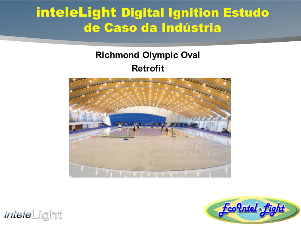 Richmond Olympic Oval Retrofit inteleLight Digital Ignition Estudo de Caso da Indústria