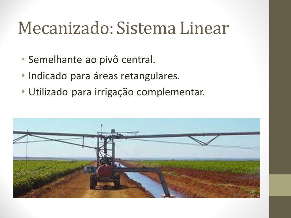 Mecanizado: Sistema Linear Semelhante ao pivô central. Indicado para áreas retangulares. Utilizado para irrigação complementar.