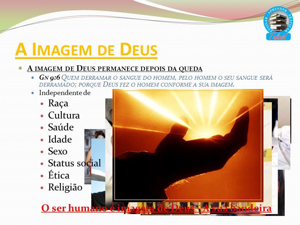 A I MAGEM DE D EUS A IMAGEM DE D EUS PERMANECE DEPOIS DA QUEDA G N 9:6 Q UEM DERRAMAR O SANGUE DO HOMEM, PELO HOMEM O SEU SANGUE SERÁ DERRAMADO ; PORQ