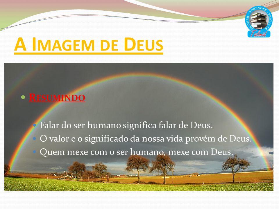 A I MAGEM DE D EUS R ESUMINDO Falar do ser humano significa falar de Deus. O valor e o significado da nossa vida provém de Deus. Quem mexe com o ser h