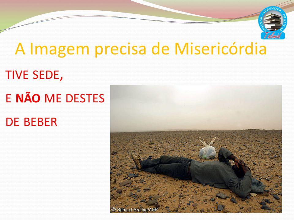 A Imagem precisa de Misericórdia TIVE SEDE, E NÃO ME DESTES DE BEBER
