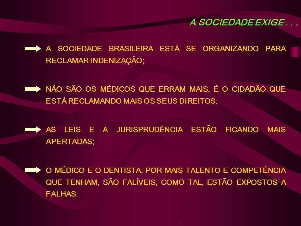 A SOCIEDADE EXIGE... A SOCIEDADE BRASILEIRA ESTÁ SE ORGANIZANDO PARA RECLAMAR INDENIZAÇÃO; NÃO SÃO OS MÉDICOS QUE ERRAM MAIS, É O CIDADÃO QUE ESTÁ REC