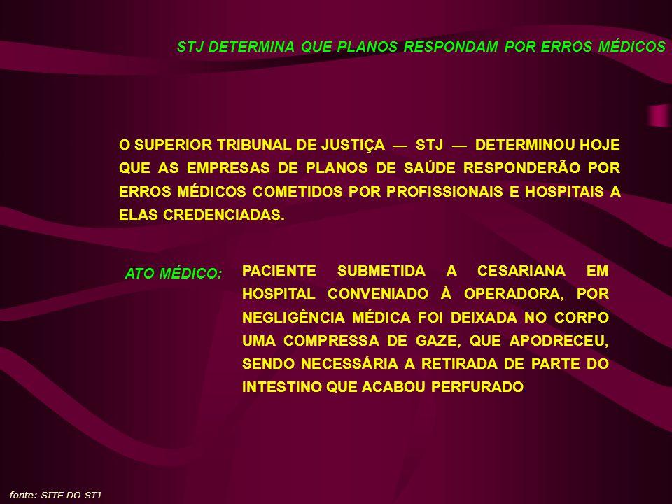 STJ DETERMINA QUE PLANOS RESPONDAM POR ERROS MÉDICOS fonte: SITE DO STJ O SUPERIOR TRIBUNAL DE JUSTIÇA STJ DETERMINOU HOJE QUE AS EMPRESAS DE PLANOS DE SAÚDE RESPONDERÃO POR ERROS MÉDICOS COMETIDOS POR PROFISSIONAIS E HOSPITAIS A ELAS CREDENCIADAS.