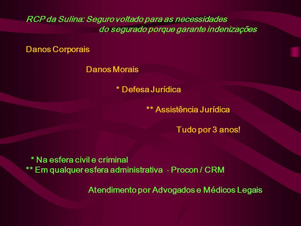 RCP da Sulina: Seguro voltado para as necessidades do segurado porque garante indenizações Danos Corporais Danos Morais * Defesa Jurídica ** Assistência Jurídica Tudo por 3 anos.