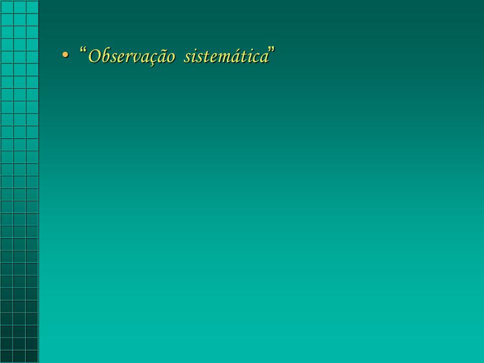 Observação sistemática Observação sistemática