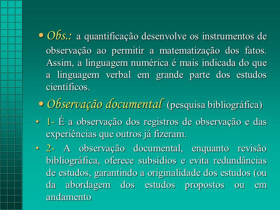 Obs.: a quantificação desenvolve os instrumentos de observação ao permitir a matematização dos fatos.