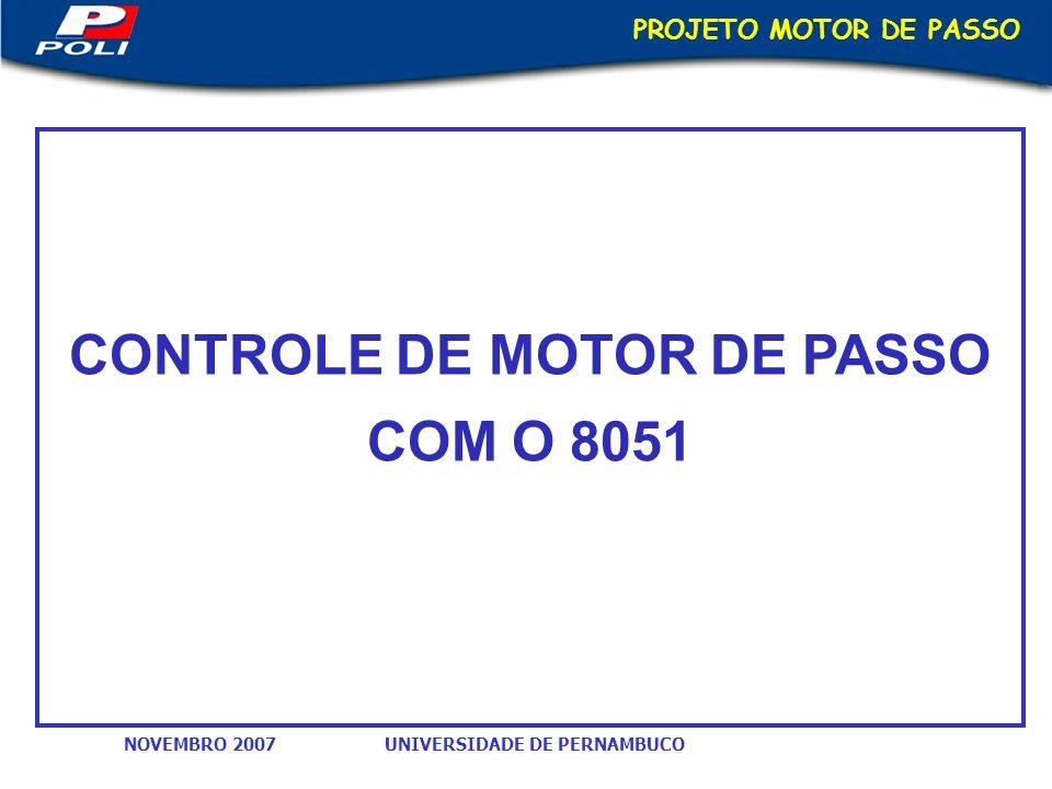 UNIVERSIDADE DE PERNAMBUCONOVEMBRO 2007 PROJETO MOTOR DE PASSO CONTROLE DE MOTOR DE PASSO COM O 8051