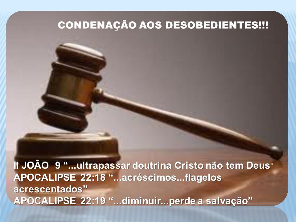 CONDENAÇÃO AOS DESOBEDIENTES!!! II JOÃO 9...ultrapassar doutrina Cristo não tem Deus II JOÃO 9...ultrapassar doutrina Cristo não tem Deus APOCALIPSE 2