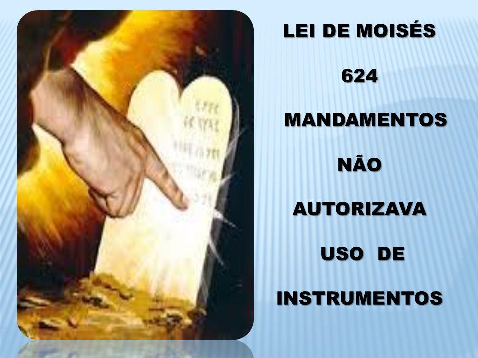 LEI DE MOISÉS 624 MANDAMENTOS MANDAMENTOSNÃO AUTORIZAVA USO DE USO DEINSTRUMENTOS