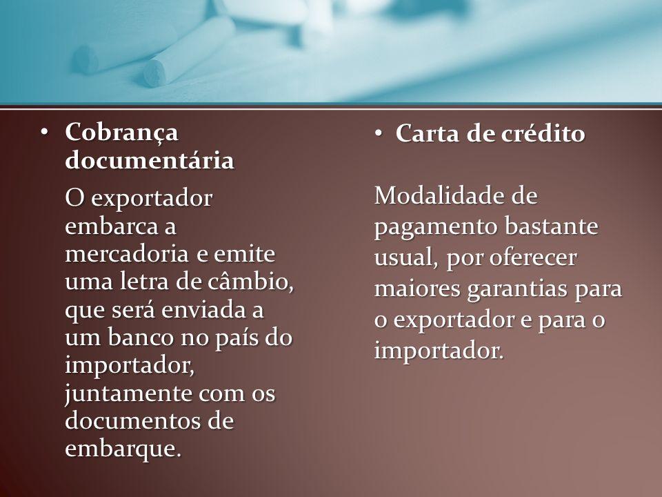 Cobrança documentária Cobrança documentária O exportador embarca a mercadoria e emite uma letra de câmbio, que será enviada a um banco no país do impo