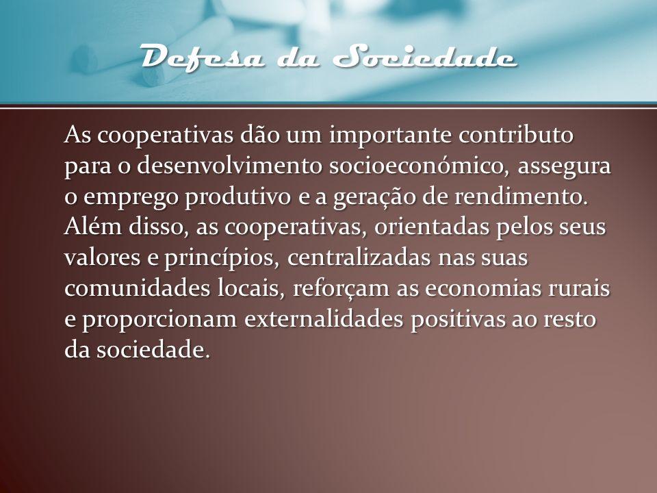 Defesa da Sociedade As cooperativas dão um importante contributo para o desenvolvimento socioeconómico, assegura o emprego produtivo e a geração de re