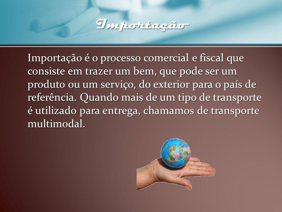 Importação Importação é o processo comercial e fiscal que consiste em trazer um bem, que pode ser um produto ou um serviço, do exterior para o país de
