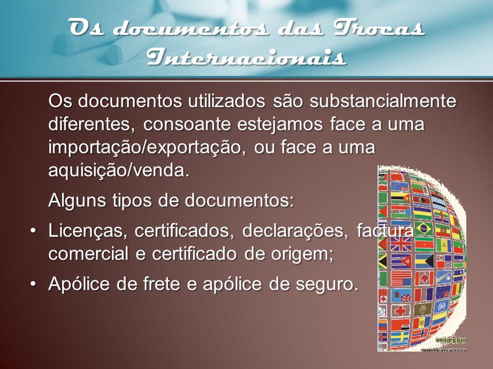 Os documentos das Trocas Internacionais Os documentos utilizados são substancialmente diferentes, consoante estejamos face a uma importação/exportação