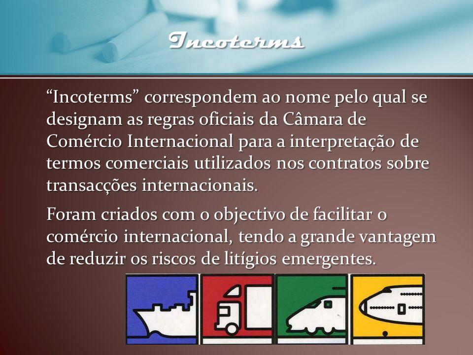 Incoterms Incoterms correspondem ao nome pelo qual se designam as regras oficiais da Câmara de Comércio Internacional para a interpretação de termos c
