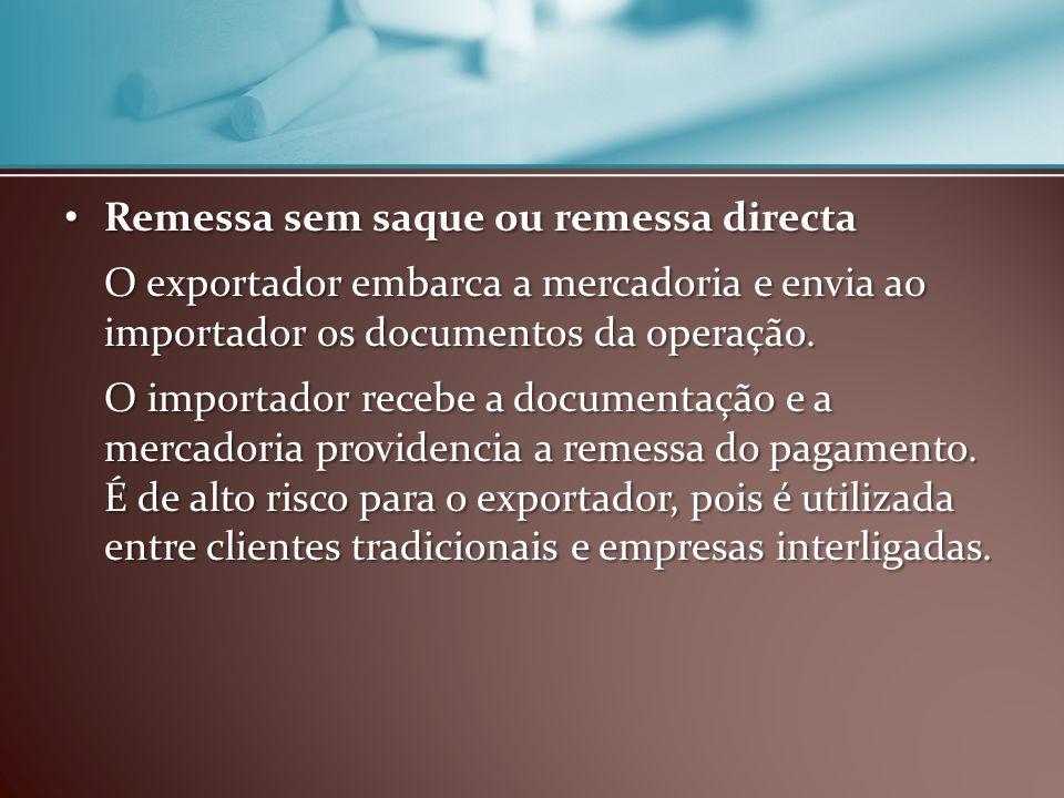 Cobrança documentária Cobrança documentária O exportador embarca a mercadoria e emite uma letra de câmbio, que será enviada a um banco no país do importador, juntamente com os documentos de embarque.