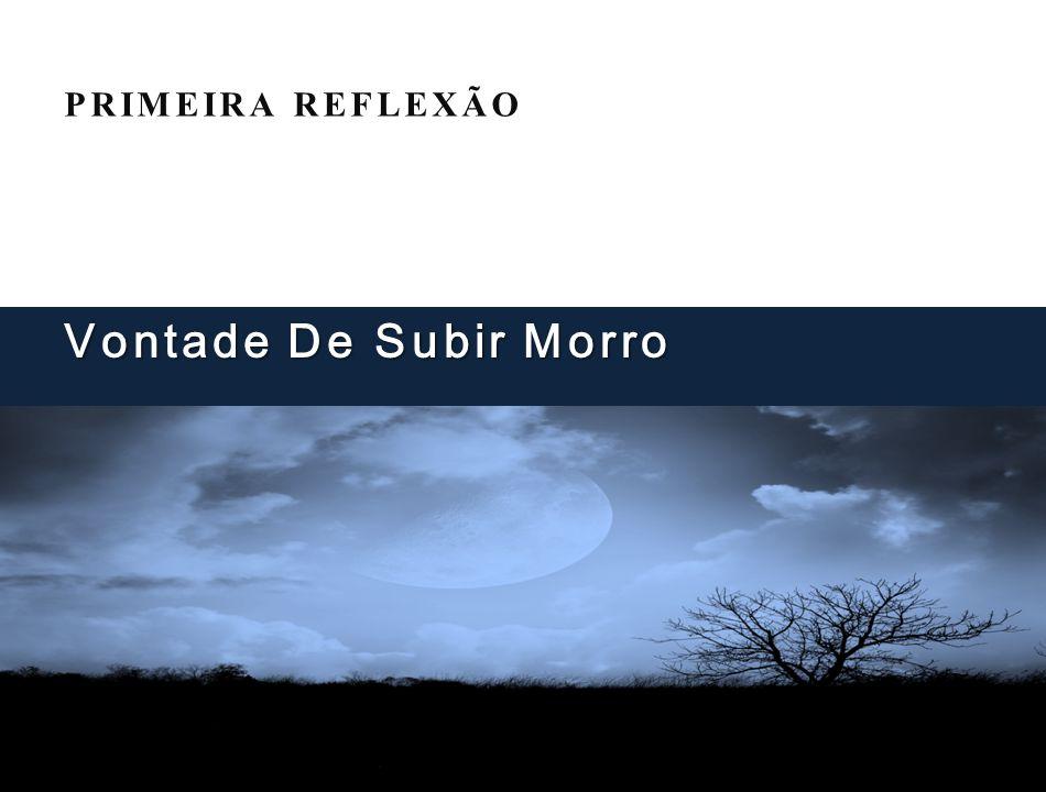 PRIMEIRA REFLEXÃO Vontade De Subir Morro