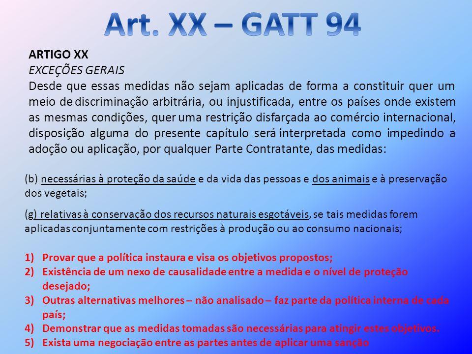 ARTIGO XX EXCEÇÕES GERAIS Desde que essas medidas não sejam aplicadas de forma a constituir quer um meio de discriminação arbitrária, ou injustificada