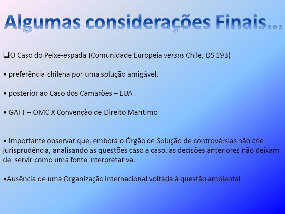 O Caso do Peixe-espada (Comunidade Européia versus Chile, DS 193) preferência chilena por uma solução amigável. posterior ao Caso dos Camarões – EUA G
