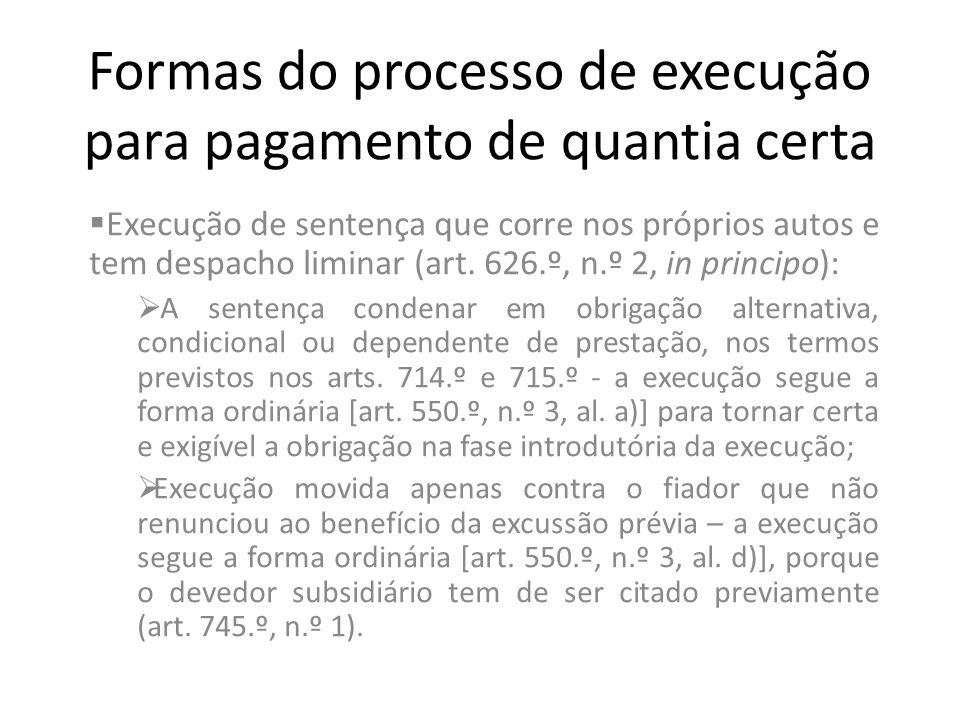 Formas do processo de execução para pagamento de quantia certa Execução de sentença que corre nos próprios autos e tem despacho liminar (art. 626.º, n