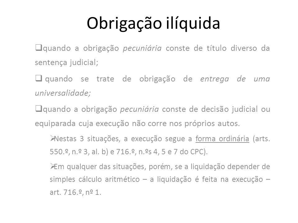 Obrigação ilíquida quando a obrigação pecuniária conste de título diverso da sentença judicial; quando se trate de obrigação de entrega de uma univers